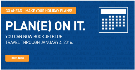 JetBlue's schedule is open now through January 4, 2016.