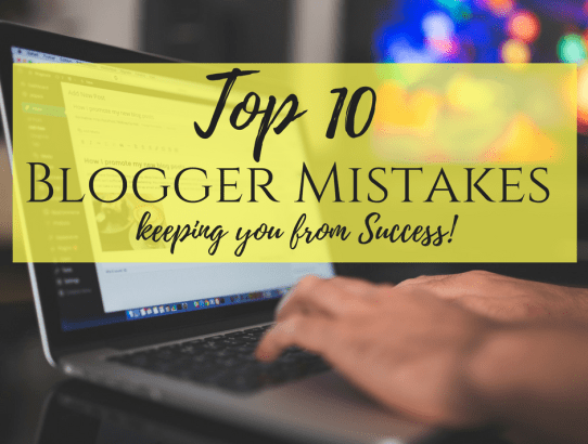 The Top #10 Blogger Mistakes keeping you from Success!