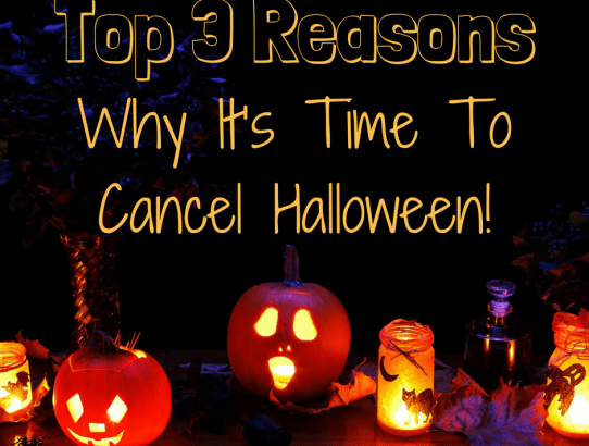 Top 3 Reason Why It's Time To Cancel Halloween!