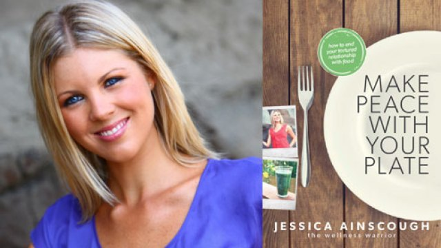 Jess Ainscough, The Wellness Warrior, Make peace with your plate