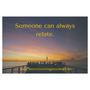 The Recovering Pessimist: Wisdom Wednesday #91 -- You aren't the only one going through this, I promise.   www.therecoveringpessimist.me #amwriting #recoveringpessimist
