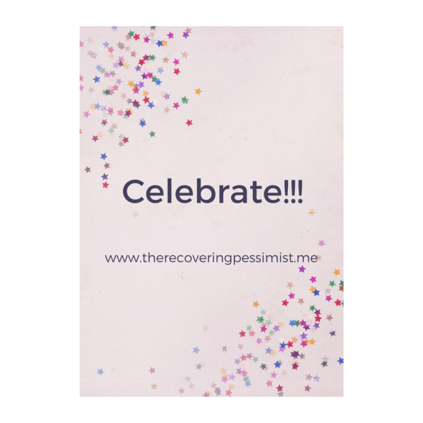 The Recovering Pessimist: Wisdom Wednesday #138 -- Don't forget to celebrate your wins, both big and small.   www.therecoveringpessimist.me #amwriting #recoveringpessimist #optimisticpessimist