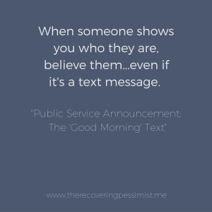 """The Recovering Pessimist: Public Service Announcement: The """"Good Morning"""" Text -- I love getting a """"good morning"""" text from someone I like/love. However, when that's the beginning and end of the daily conversation, there's a problem. And that problem is HUGE!   www.therecoveringpessimist.me #amwriting #recoveringpessimist #optimisticpessimist"""