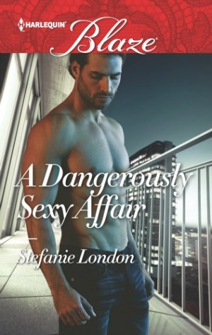 A DANGEROUSLY SEXY AFFAIR by Stefanie London: Review