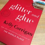 Kelly Corrigan | Glitter and Glue
