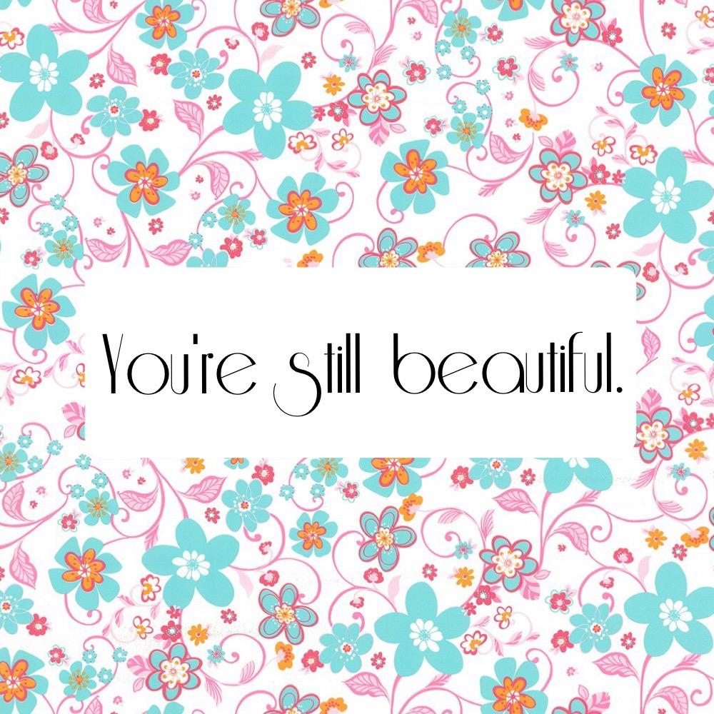 You're still beautiful