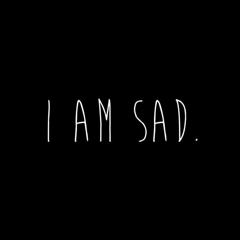 I am sad