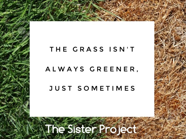 The Grass Isn't Always Greener, Just Sometimes