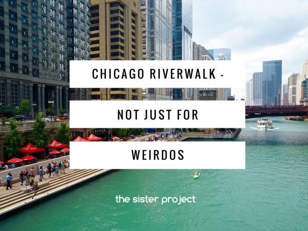 Chicago Riverwalk – Not Just For Weirdos