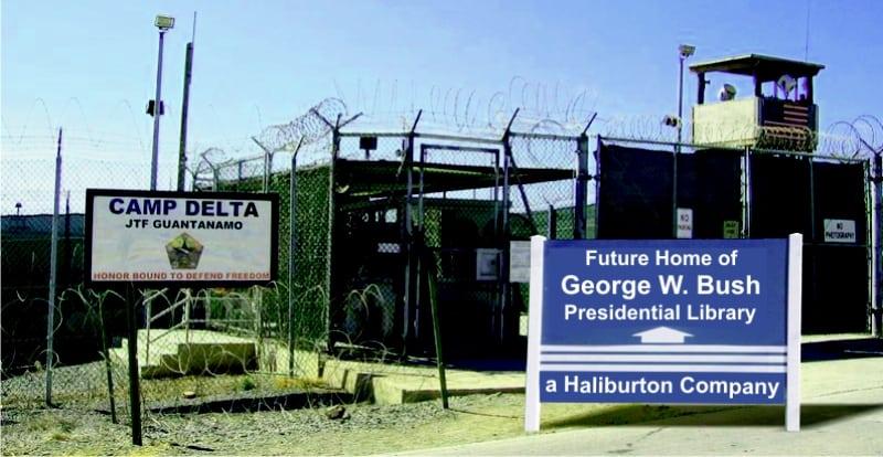 Gitmo Prison to House Bush Library