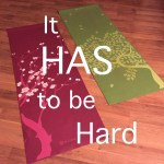 It HAS to be hard!