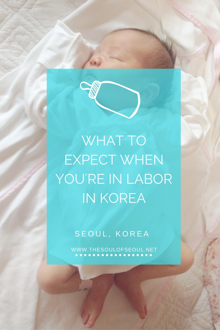 What To Expect When You're In Labor In Korea, Seoul, Korea: From being told to be quiet while pushing to speaking English nurses and doctors. Here's what to expect when you're in labor in Korea. Having a baby in Korea. Pregnant in Korea. An expat having a baby in Korea.