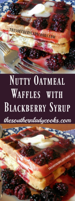 The Southern Lady Cooks Nutty Oatmeal Waffles Blackberry Syrup