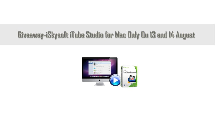 Giveaway-iSkysoft iTube Studio for Mac Only On 13 and 14 August