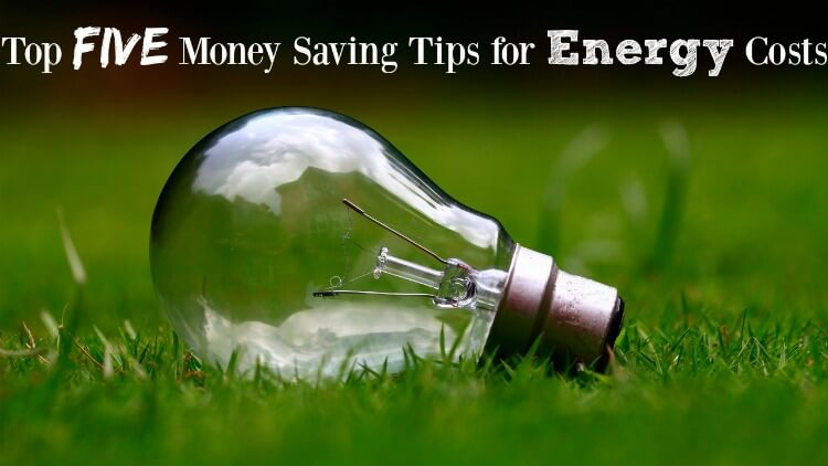 Top FIVE Ways to Save Money on Energy Costs