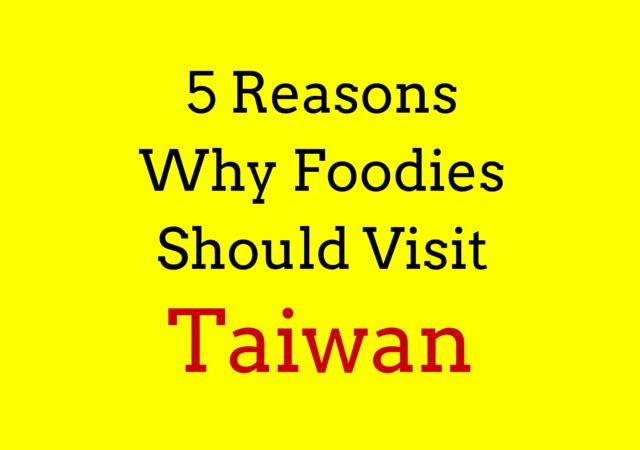 5 Reasons Why Foodies Should Visit Taiwan