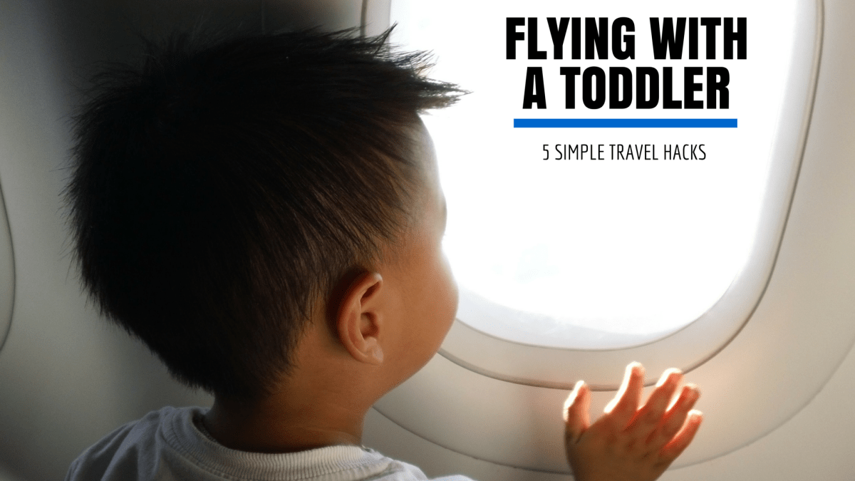 5 Basic Travel Hacks for Flying with Toddlers - Tips from a 2 year old