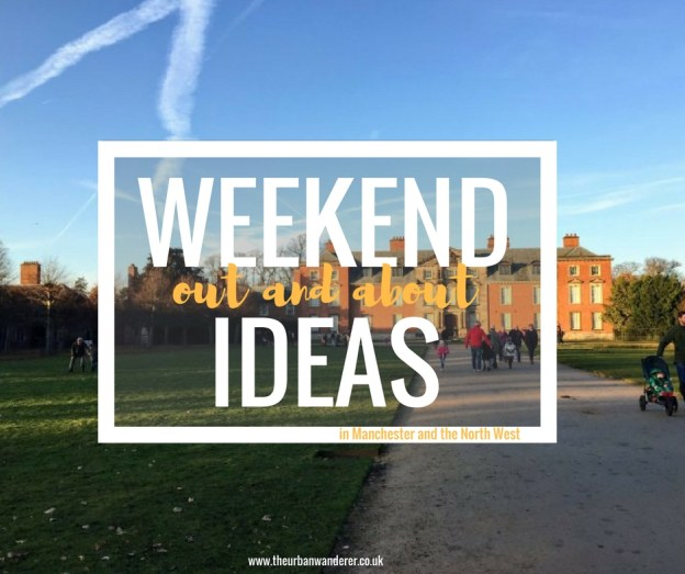 Weekend out and about ideas | Out and About Manchester | Weekend Ideas Manchester | Things to do near Manchester | The Urban Wanderer | Sarah Irving | Manchester Blogger | Outdoor Blogger