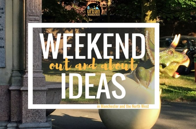 Weekend out and about ideas   Out and About Manchester     Things to do in Manchester this weekend   Weekend Ideas Manchester   Things to do near Manchester   The Urban Wanderer   Sarah Irving   Manchester Blogger   Outdoor Blogger