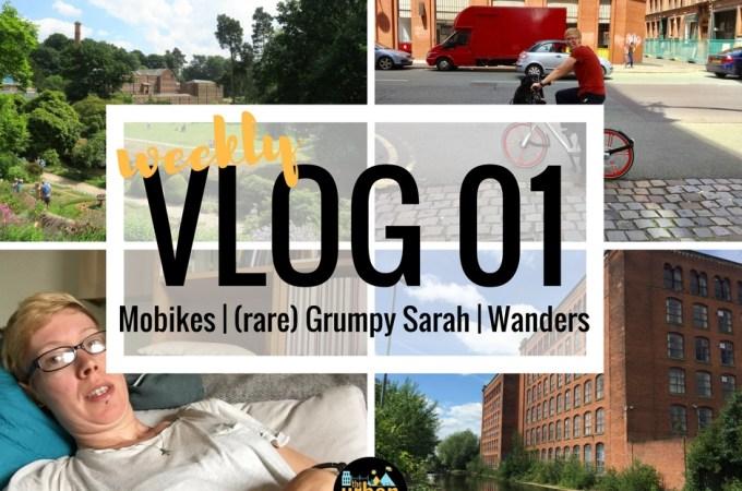 Mobikes, (rare) Grumpy Sarah, Wanders   Weekly Vlog 1