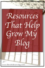 Resources That Help Grow My Blog- www.thewholeserving.com