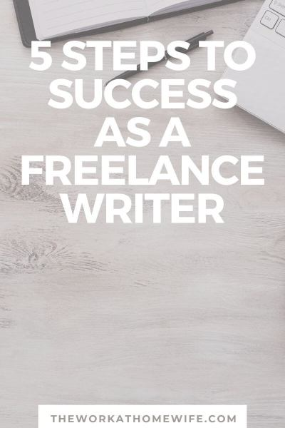 5 steps to take to get started as a freelance writer today