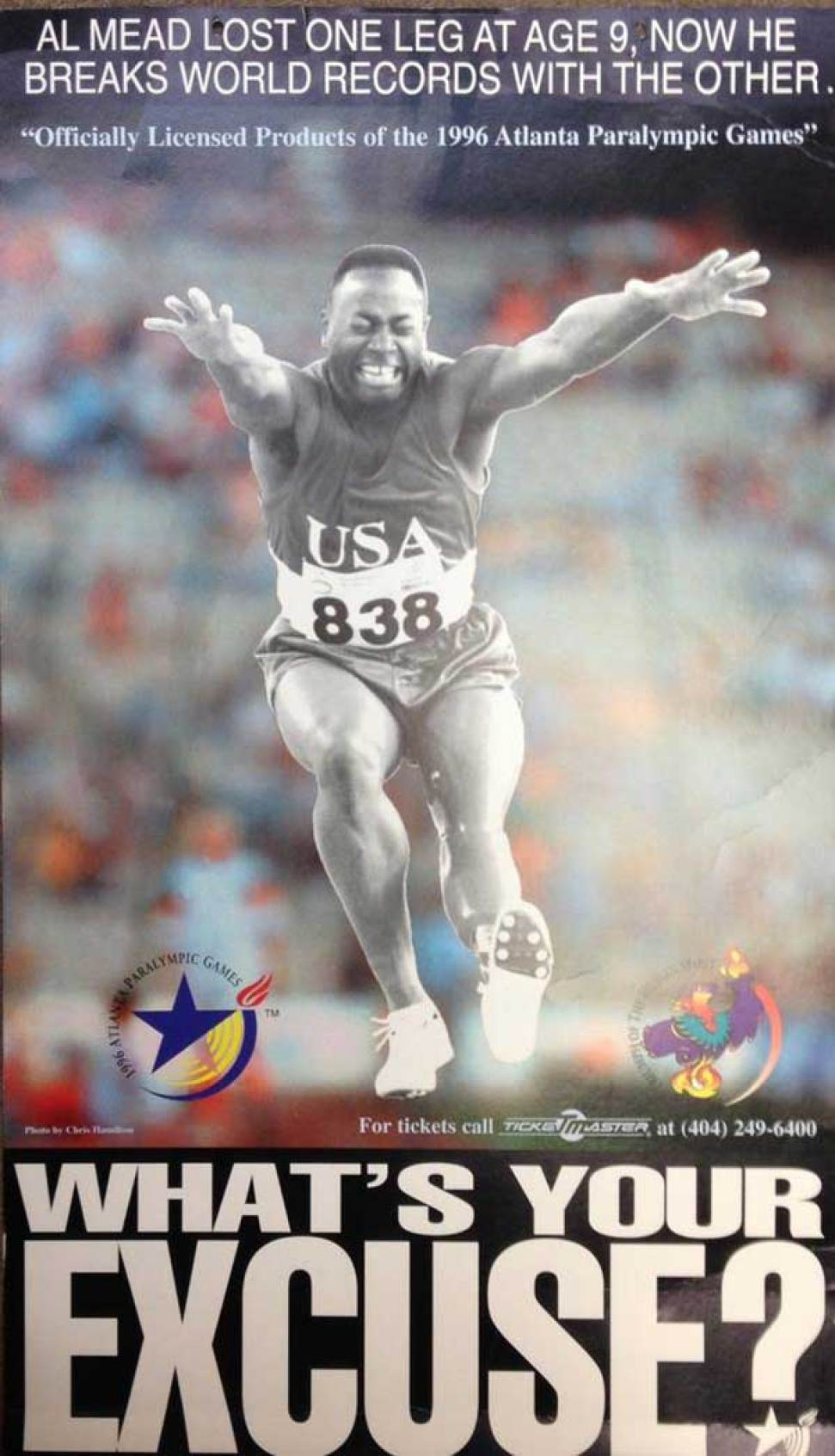 BrightHouse created this ad campaign for Atlanta 1996 Paralympic Games: Al Mead lost one leg at age 9. Now he breaks world records with the other. What's your excuse?