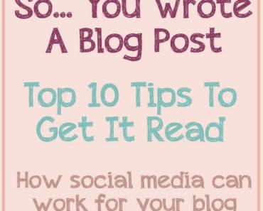 Top Ten Tips To Get Your Blog Post Read