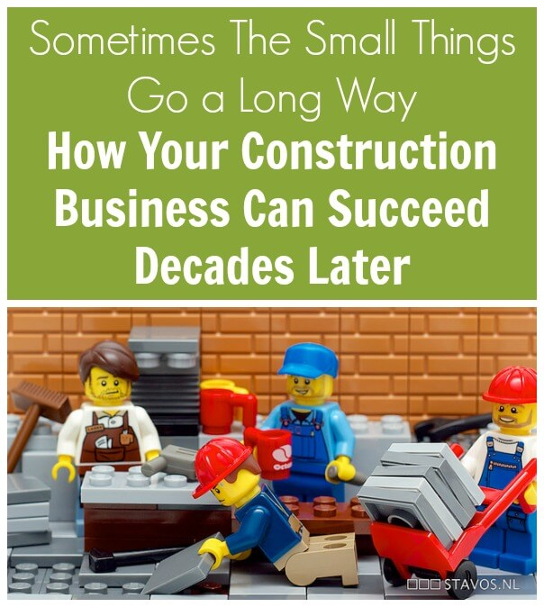 The Small Things Go a Long Way. How Your Construction Business ...