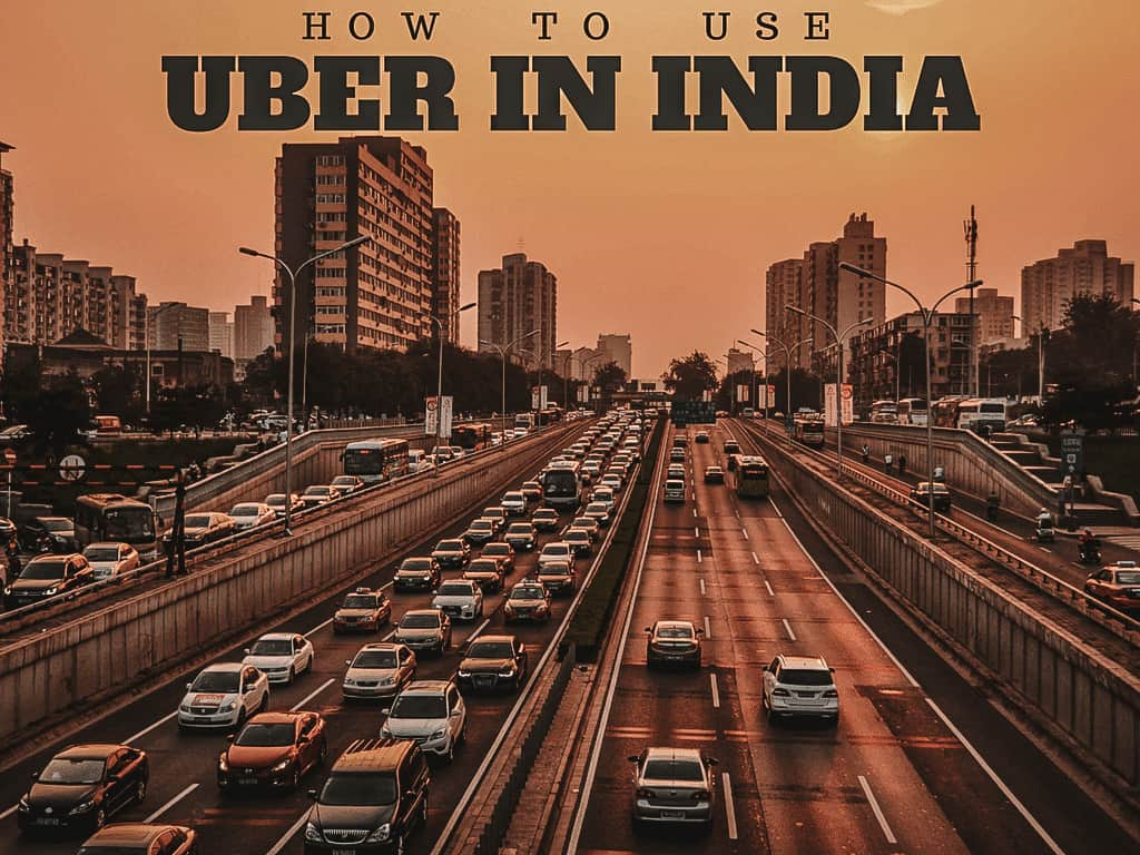 A SIMPLE GUIDE ON HOW TO USE UBER IN INDIA: EVERYTHING YOU NEED TO KNOW