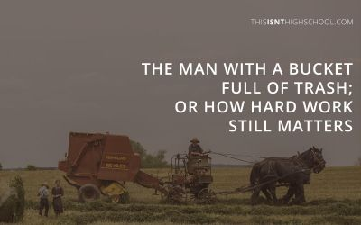 The man with a bucket full of trash; or how hard work still matters
