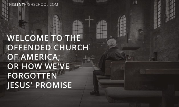 Welcome to the Offended Church of America; or how we've forgotten Jesus' promise