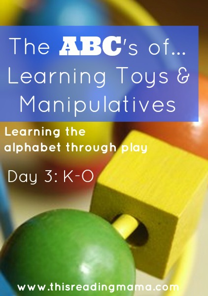 The ABCs of Learning Toys and Manipulatives: Day 3~ K-O | This Reading Mama