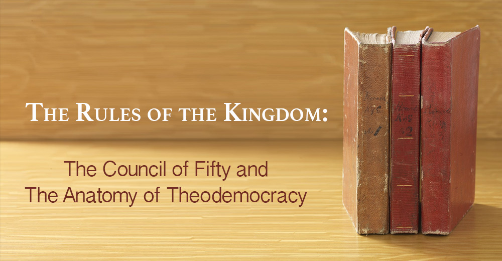 Rules of the Kingdom: The Council of Fifty and the Anatomy of Theodemocracy