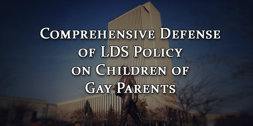 Comprehensive Defense of LDS Policy on Children of Gay Parents