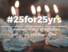 25 for 25 yrs
