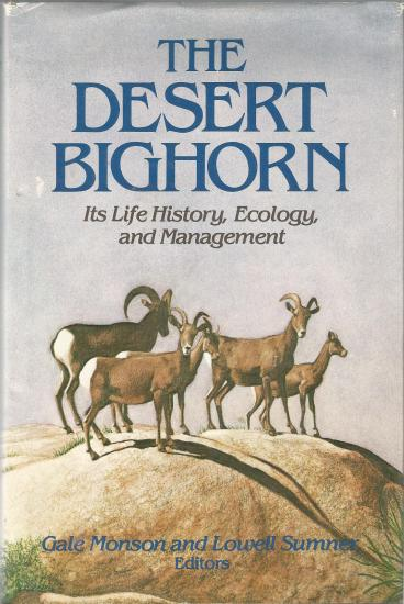 The Desert Bighorn: It's Life History, Ecology, and Management, Edited by Gale Monson and Lowell Sumner.
