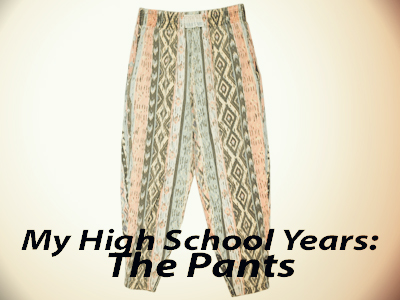 My High School Years: The Pants
