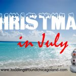 Christmas in July - Toddling Around Chicagoland