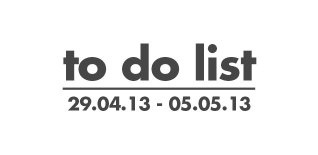 London To Do List - 29 April-5 May 2013