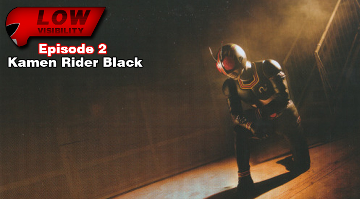 Low Visibility #2: Kamen Rider Black