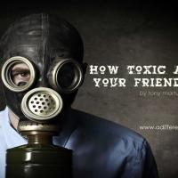 HOW TOXIC ARE YOUR FRIENDS?