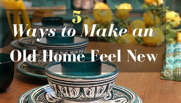 5 Ways to Make an Old Home Feel New