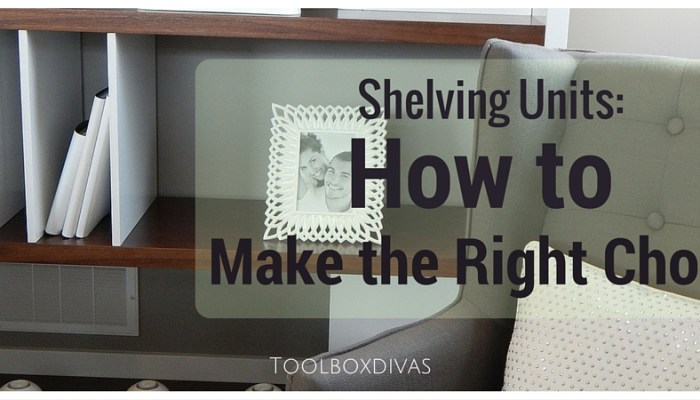 Shelving Units: How to Make the Right Choice
