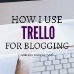 How I Use Trello For Blogging