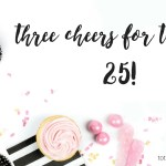 25 Things On My 25th Birthday