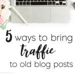 5 Ways To Bring Traffic To Old Blog Posts