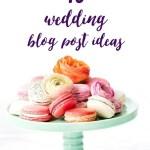 45 Post-Wedding Blog Post Ideas