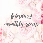 February Monthly Recap (And Link-Up!)