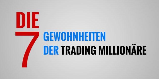 Die 7 Gewohnheiten Der Trading Millionäre